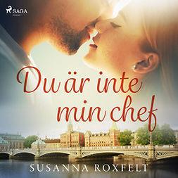 Roxfelt, Susanna - Du är inte min chef, audiobook