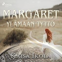 Ikola, Kaisa - Margaret, Ylämaan tyttö, äänikirja