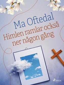 Oftedal, Ma - Himlen ramlar också ner någon gång, ebook
