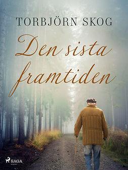 Skog, Torbjörn - Den sista framtiden, ebook