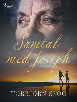 Skog, Torbjörn - Samtal med Joseph, ebook