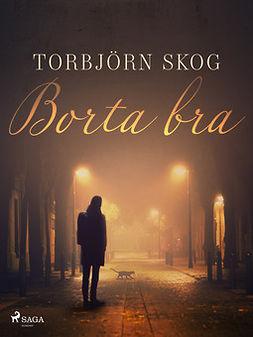 Skog, Torbjörn - Borta bra, ebook