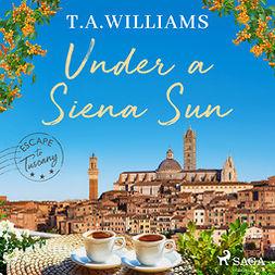 Williams, T.A. - Under a Siena Sun, audiobook