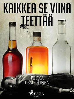 Lempiäinen, Pekka - Kaikkea se viina teettää, ebook