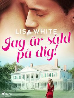 White, Lisa - Jag är såld på dig!, ebook