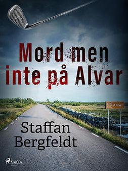 Bergfeldt, Staffan - Mord men inte på Alvar, ebook