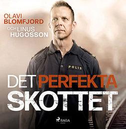 Blomfjord, Olavi - Det perfekta skottet : en polismans berättelse om gripandet av Sveriges värsta massmördare Mattias Flink, audiobook