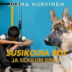Kurvinen, Jorma - Susikoira Roi ja koulun kingi, äänikirja