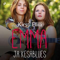 Ellilä, Kirsti - Emma ja kesäblues, audiobook