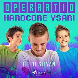 Silvan, Heidi - Operaatio Hardcore Ysäri, äänikirja