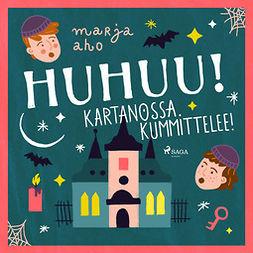 Aho, Marja - Huhuu! Kartanossa kummittelee!, äänikirja