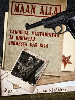 Rislakki, Jukka - Maan alla: Vakoilua, vastarintaa ja urkintaa Suomessa 1941-1944, e-kirja