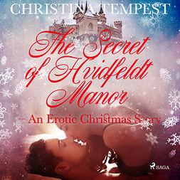 Tempest, Christina - The Secret of Hvidfeldt Manor - An Erotic Christmas Story, audiobook