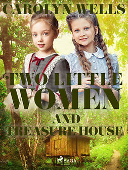 Wells, Carolyn - Two Little Women and Treasure House, ebook