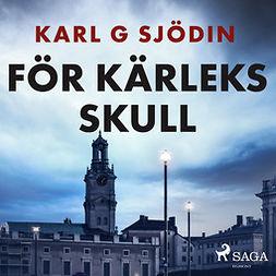 Sjödin, Karl G - För kärleks skull, audiobook