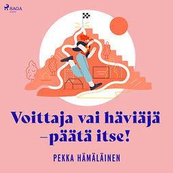 Hämäläinen, Pekka - Voittaja vai häviäjä - päätä itse!, äänikirja