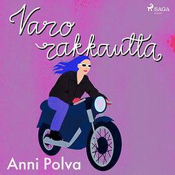 Polva, Anni - Varo rakkautta!, äänikirja