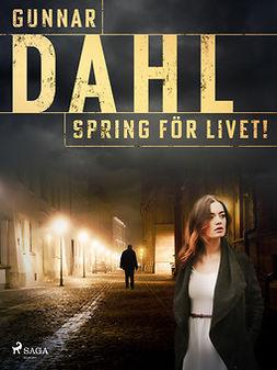 Dahl, Gunnar - Spring för livet!, ebook