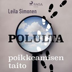 Simonen, Leila - Polulta poikkeamisen taito, äänikirja