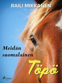 Mikkanen, Raili - Meidän suomalainen Töpö, ebook