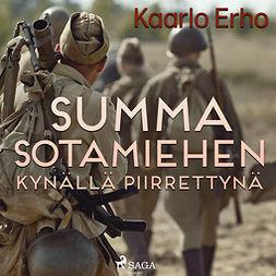 Erho, Kaarlo - Summa sotamiehen kynällä piirrettynä, audiobook
