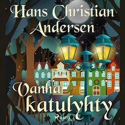 Andersen, H. C. - Vanha katulyhty, äänikirja