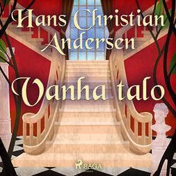 Andersen, H. C. - Vanha talo, audiobook