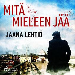 Lehtiö, Jaana - Mitä mieleen jää, audiobook