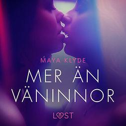 Klyde, Maya - Mer än väninnor - erotisk novell, äänikirja