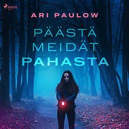 Paulow, Ari - Päästä meidät pahasta, äänikirja