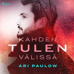 Paulow, Ari - Kahden tulen välissä, audiobook