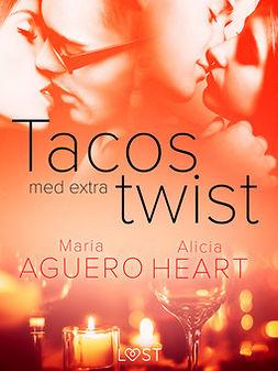 Aguero, Maria - Tacos med extra twist - erotisk novell, ebook
