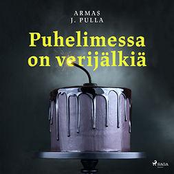 Pulla, Armas J. - Puhelimessa on verijälkiä, audiobook