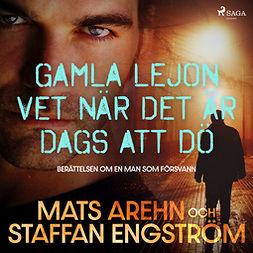 Engström, Staffan - Gamla lejon vet när det är dags att dö: berättelsen om en man som försvann, audiobook