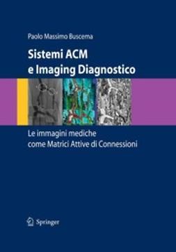 Buscema, Paolo Massimo - Sistemi ACM e Imaging Diagnostico, ebook