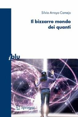 Camejo, Silvia Arroyo - Il bizzarro mondo dei quanti, e-bok
