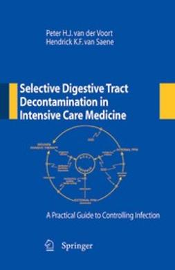 Saene, Hendrick K. F. - Selective Digestive Tract Decontamination in Intensive Care Medicine: a Practical Guide to Controlling Infection, ebook