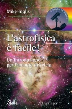 Inglis, Mike - L'astrofisica è facile!, e-kirja