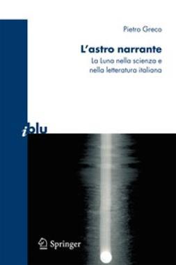 Greco, Pietro - L'astro narrante, ebook