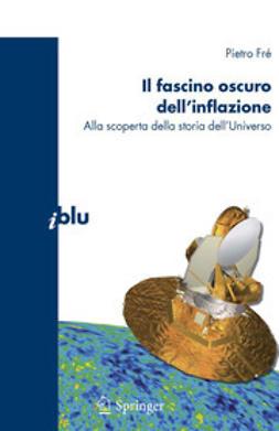 Fré, Pietro - Il fascino oscuro Dell'inflazione, ebook