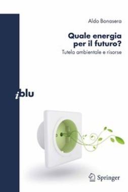 Bonasera, Aldo - Quale energia per il futuro?, ebook