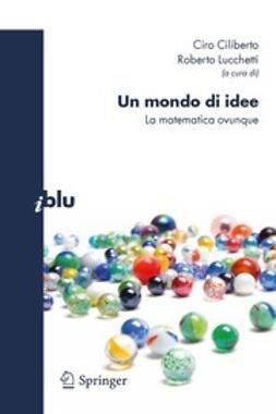 Ciliberto, Ciro - Un mondo di idee, ebook