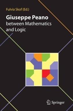 Skof, Fulvia - Giuseppe Peano between Mathematics and Logic, e-bok
