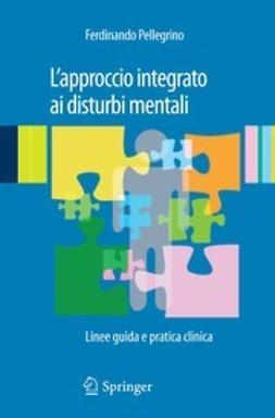 Pellegrino, Ferdinando - L'approccio integrato ai disturbi mentali, ebook