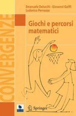 Delucchi, Emanuele - Giochi e percorsi matematici, ebook