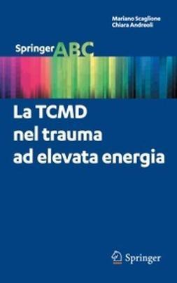 Scaglione, Mariano - La TCMD nel trauma ad elevata energia, ebook