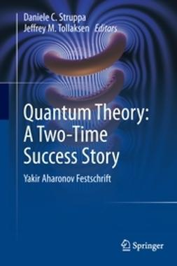Struppa, Daniele C. - Quantum Theory: A Two-Time Success Story, ebook