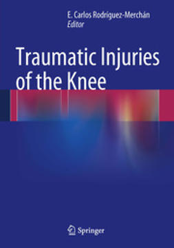 Rodrìguez-Merchán, E. Carlos - Traumatic Injuries of the Knee, ebook