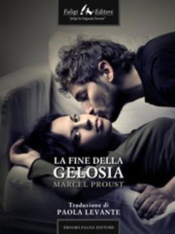 Proust, Marcel - La fine della gelosia, ebook