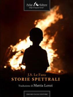 Fanu, Joseph Sheridan Le - Storie Spettrali, ebook